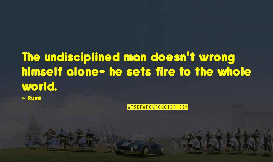 Rumi Quotes By Rumi: The undisciplined man doesn't wrong himself alone- he