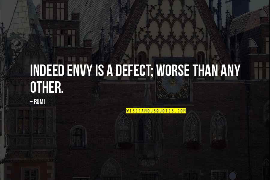 Rumi Quotes By Rumi: Indeed envy is a defect; worse than any