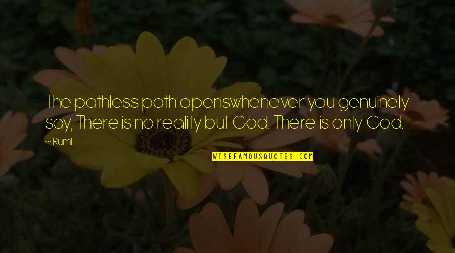Rumi Quotes By Rumi: The pathless path openswhenever you genuinely say, There