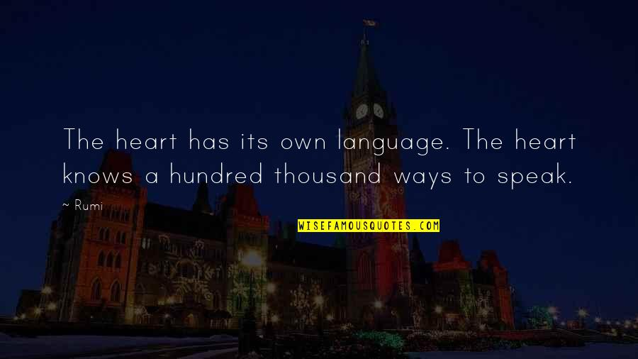 Rumi Quotes By Rumi: The heart has its own language. The heart