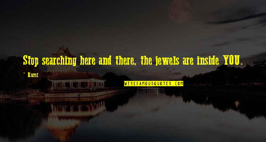 Rumi Quotes By Rumi: Stop searching here and there, the jewels are