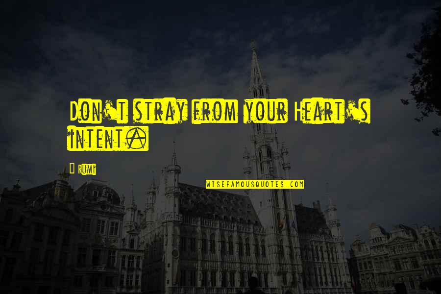 Rumi Quotes By Rumi: Don't stray from your Heart's intent.