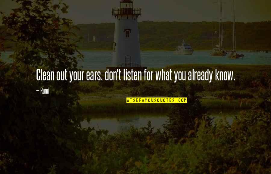 Rumi Quotes By Rumi: Clean out your ears, don't listen for what