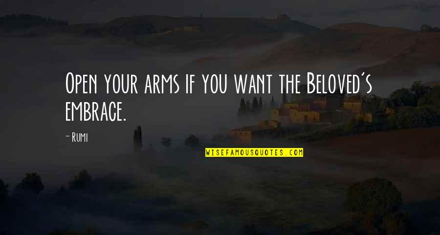 Rumi Quotes By Rumi: Open your arms if you want the Beloved's