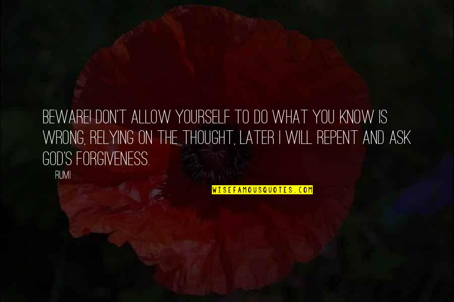 Rumi Quotes By Rumi: Beware! Don't allow yourself to do what you