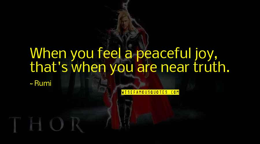 Rumi Quotes By Rumi: When you feel a peaceful joy, that's when