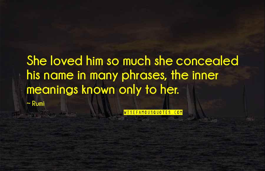 Rumi Quotes By Rumi: She loved him so much she concealed his