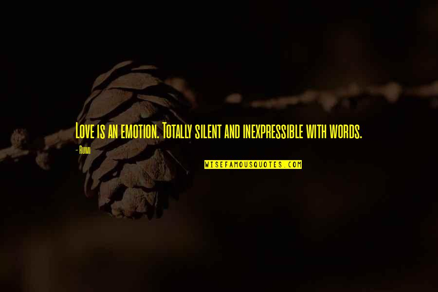 Rumi Quotes By Rumi: Love is an emotion. Totally silent and inexpressible