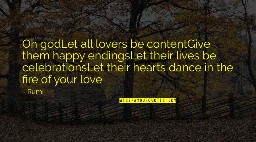 Rumi Quotes By Rumi: Oh godLet all lovers be contentGive them happy