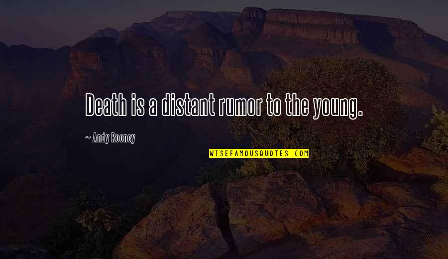 Rumor Quotes By Andy Rooney: Death is a distant rumor to the young.