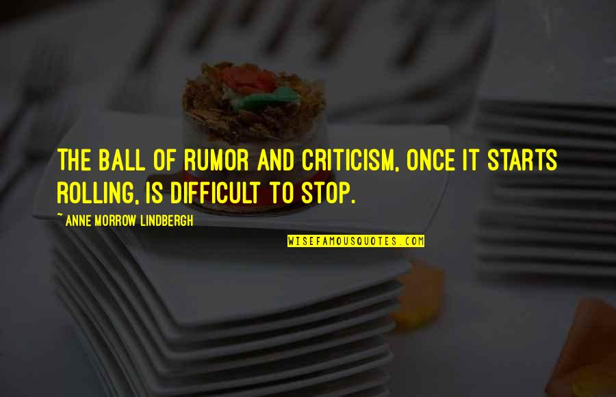 Rumor Quotes By Anne Morrow Lindbergh: The ball of rumor and criticism, once it