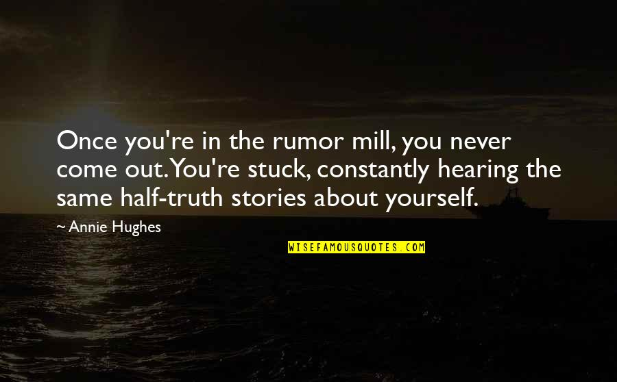 Rumor Quotes By Annie Hughes: Once you're in the rumor mill, you never