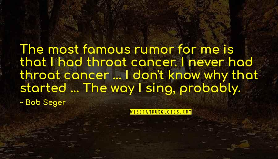 Rumor Quotes By Bob Seger: The most famous rumor for me is that