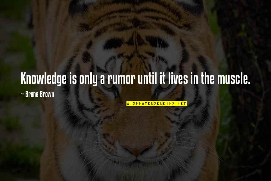 Rumor Quotes By Brene Brown: Knowledge is only a rumor until it lives