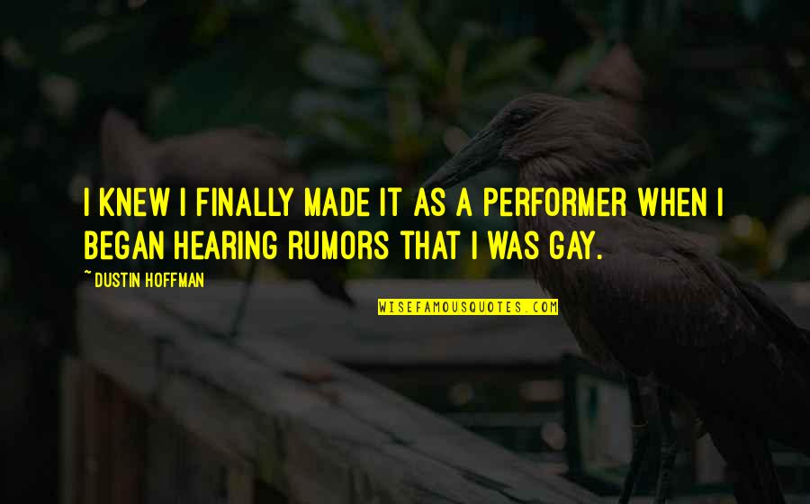 Rumor Quotes By Dustin Hoffman: I knew I finally made it as a