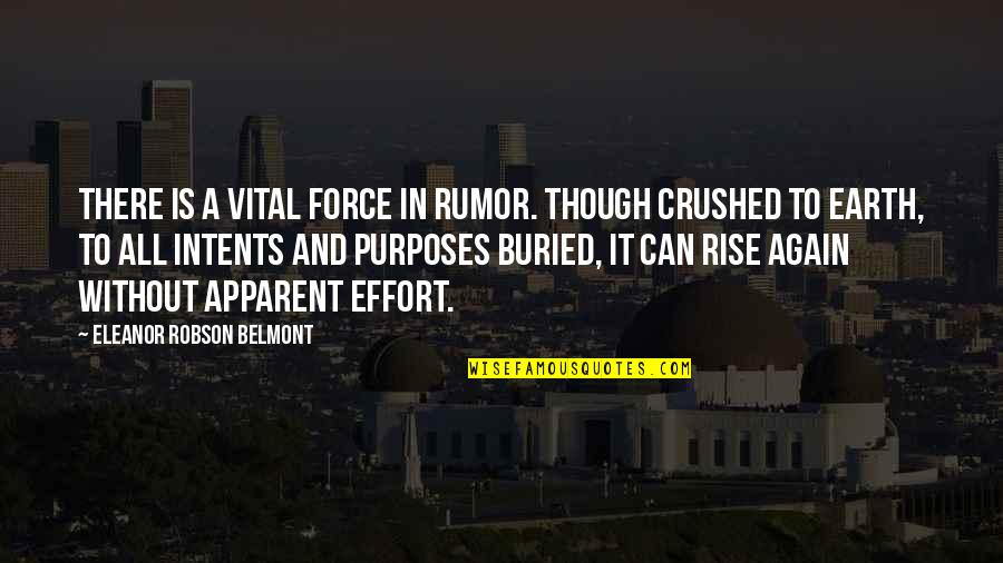 Rumor Quotes By Eleanor Robson Belmont: There is a vital force in rumor. Though