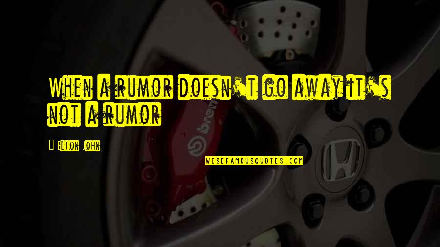 Rumor Quotes By Elton John: When a rumor doesn't go away it's not