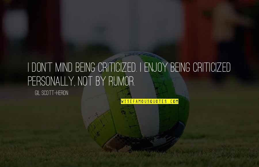 Rumor Quotes By Gil Scott-Heron: I don't mind being criticized. I enjoy being