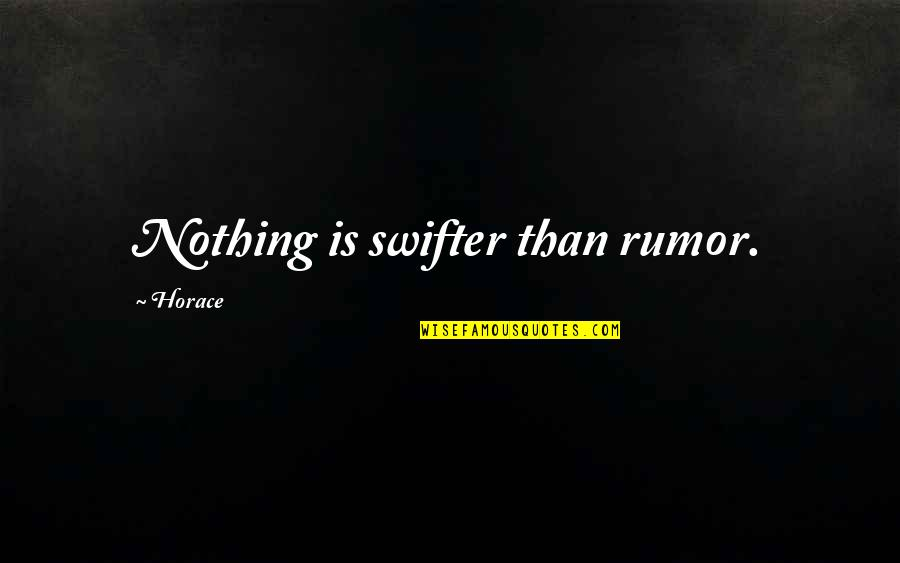 Rumor Quotes By Horace: Nothing is swifter than rumor.
