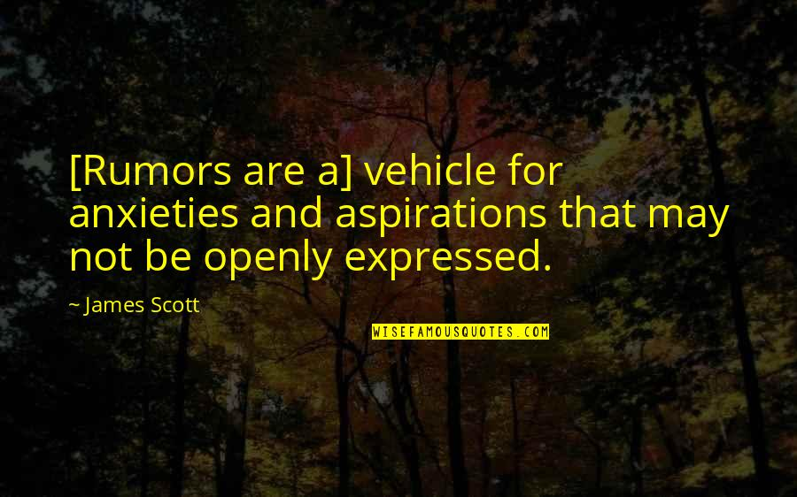 Rumor Quotes By James Scott: [Rumors are a] vehicle for anxieties and aspirations