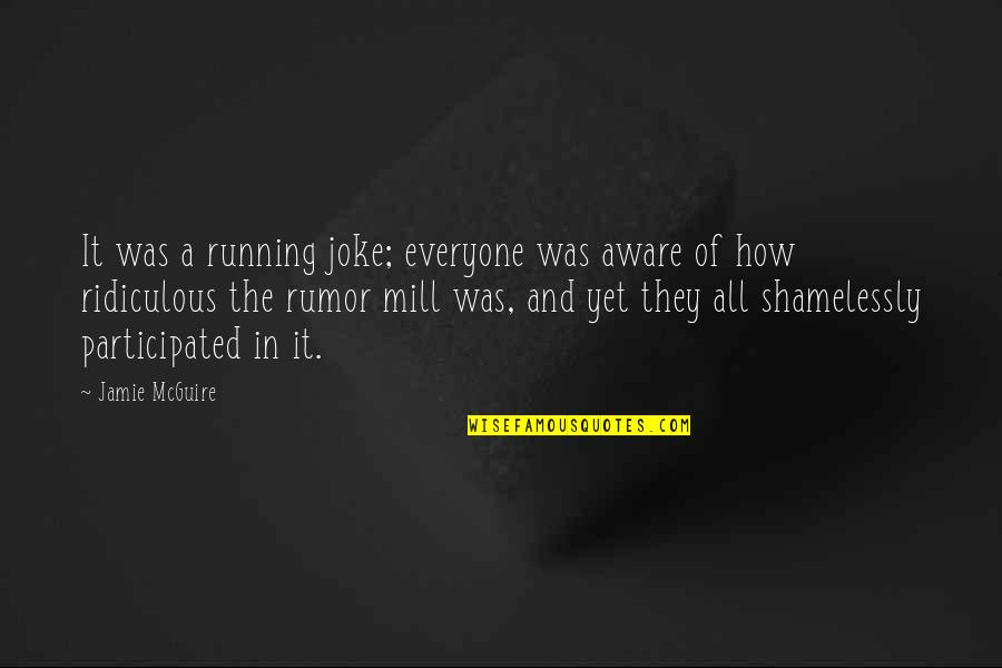 Rumor Quotes By Jamie McGuire: It was a running joke; everyone was aware