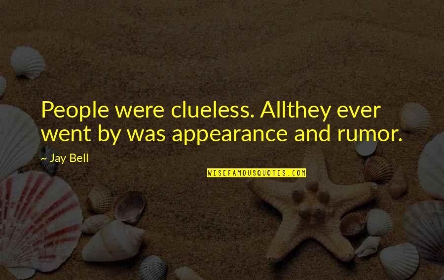 Rumor Quotes By Jay Bell: People were clueless. Allthey ever went by was