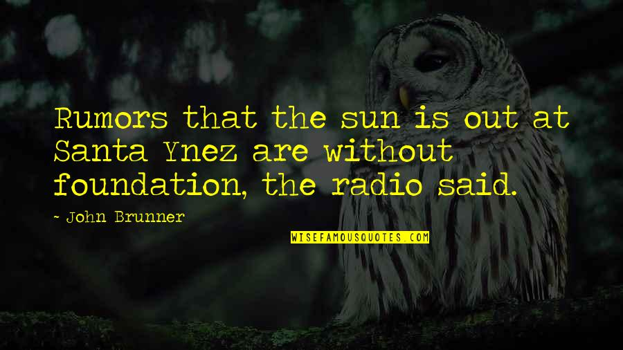 Rumor Quotes By John Brunner: Rumors that the sun is out at Santa