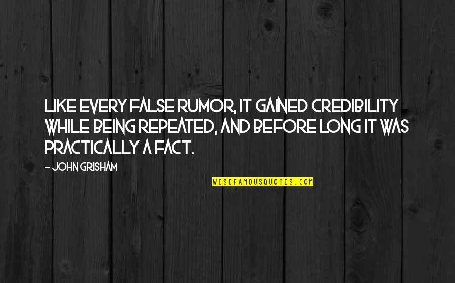 Rumor Quotes By John Grisham: Like every false rumor, it gained credibility while