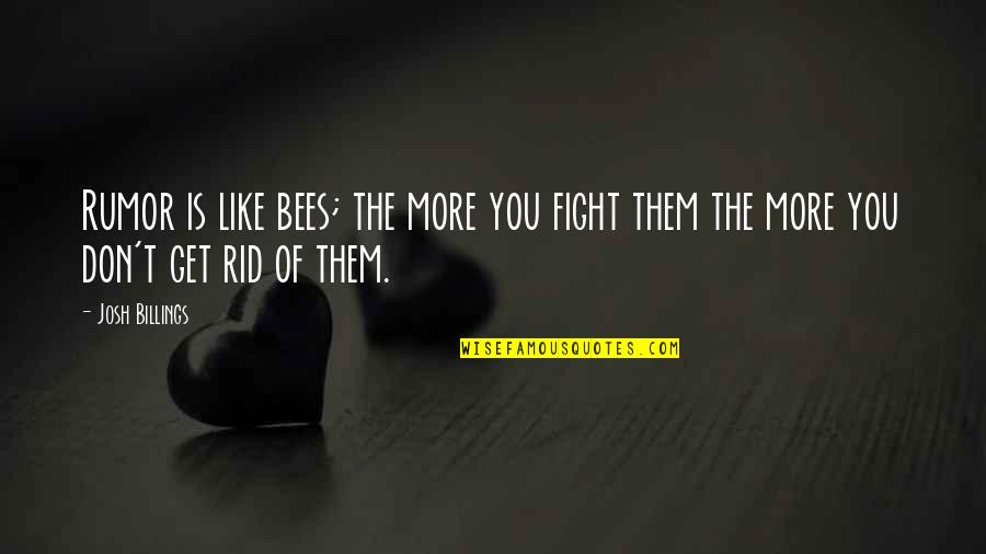 Rumor Quotes By Josh Billings: Rumor is like bees; the more you fight