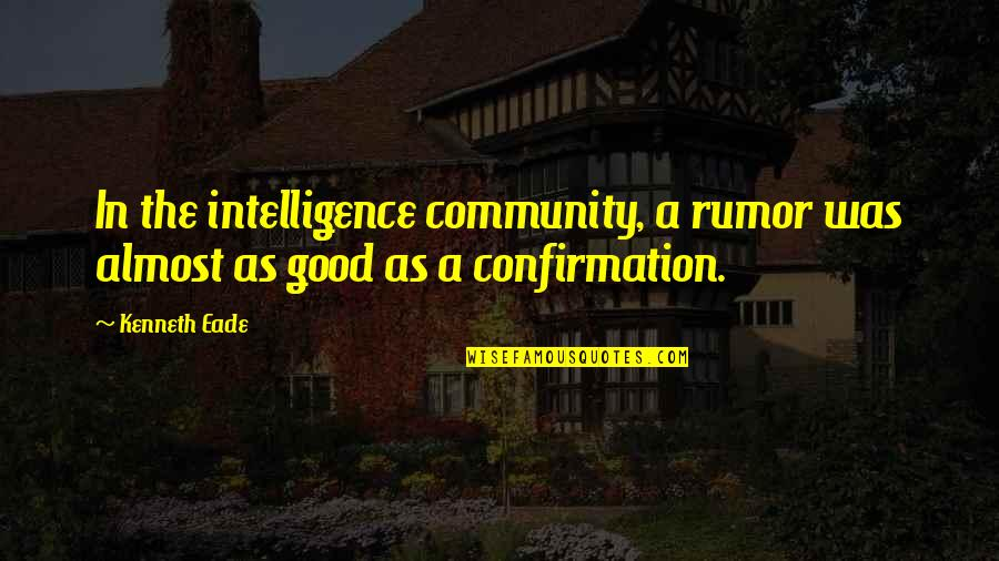 Rumor Quotes By Kenneth Eade: In the intelligence community, a rumor was almost