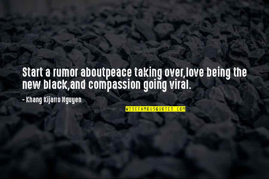 Rumor Quotes By Khang Kijarro Nguyen: Start a rumor aboutpeace taking over,love being the