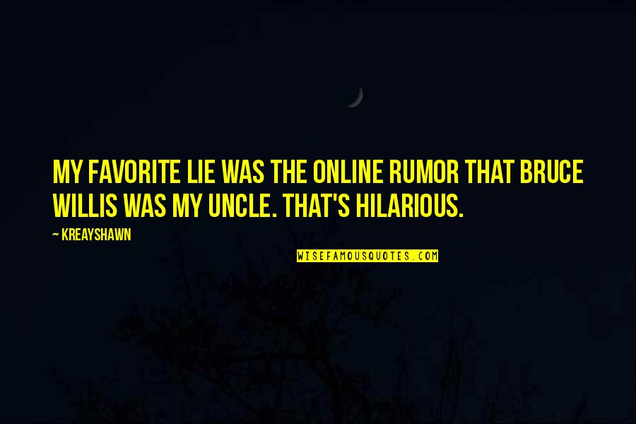 Rumor Quotes By Kreayshawn: My favorite lie was the online rumor that