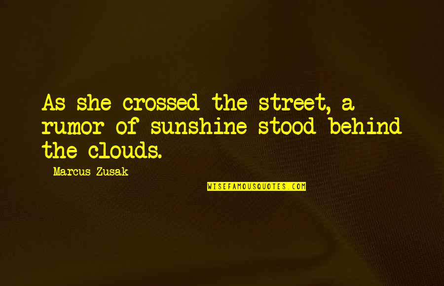 Rumor Quotes By Marcus Zusak: As she crossed the street, a rumor of