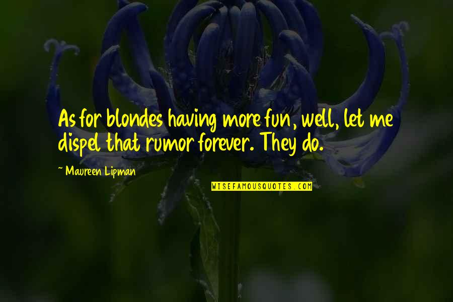 Rumor Quotes By Maureen Lipman: As for blondes having more fun, well, let
