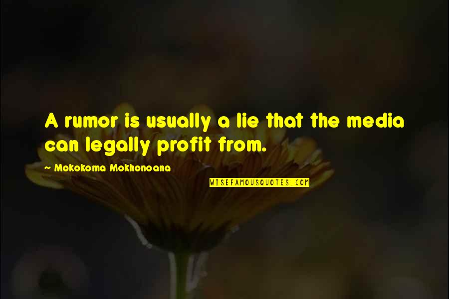 Rumor Quotes By Mokokoma Mokhonoana: A rumor is usually a lie that the