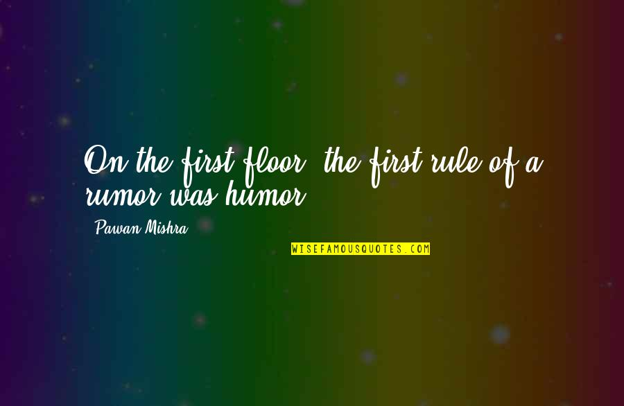 Rumor Quotes By Pawan Mishra: On the first floor, the first rule of