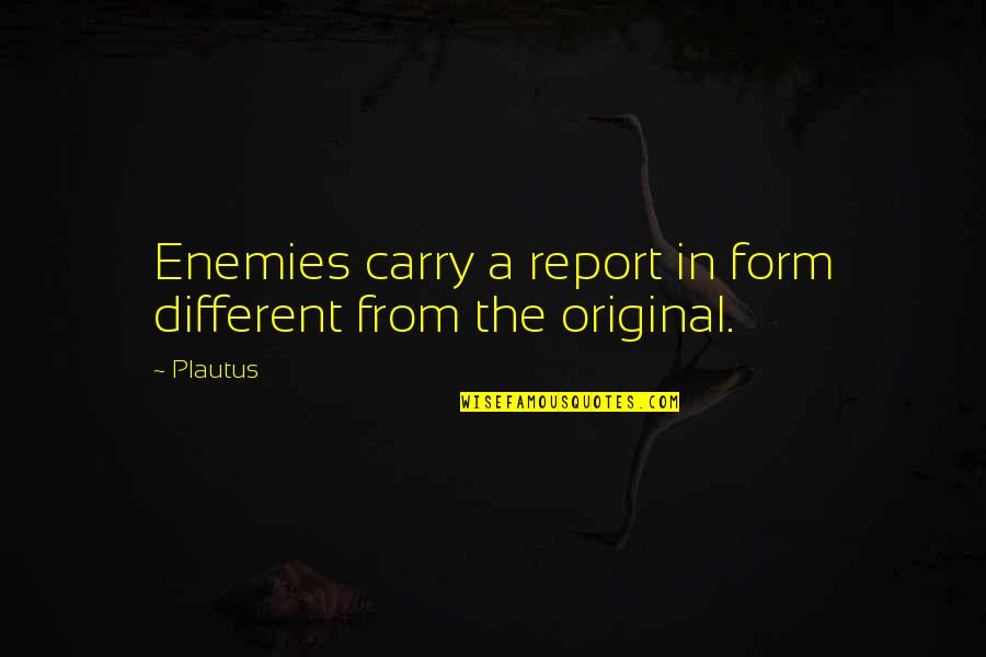Rumor Quotes By Plautus: Enemies carry a report in form different from