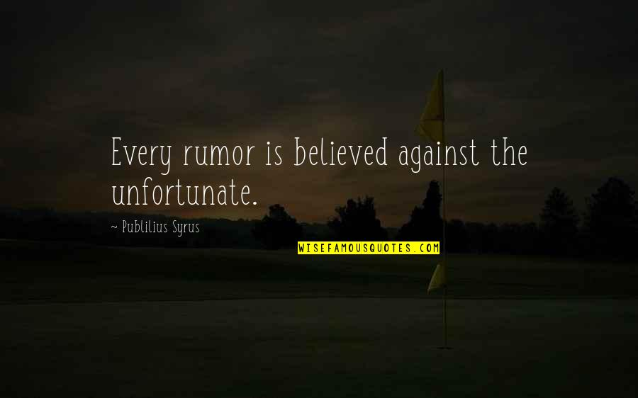 Rumor Quotes By Publilius Syrus: Every rumor is believed against the unfortunate.
