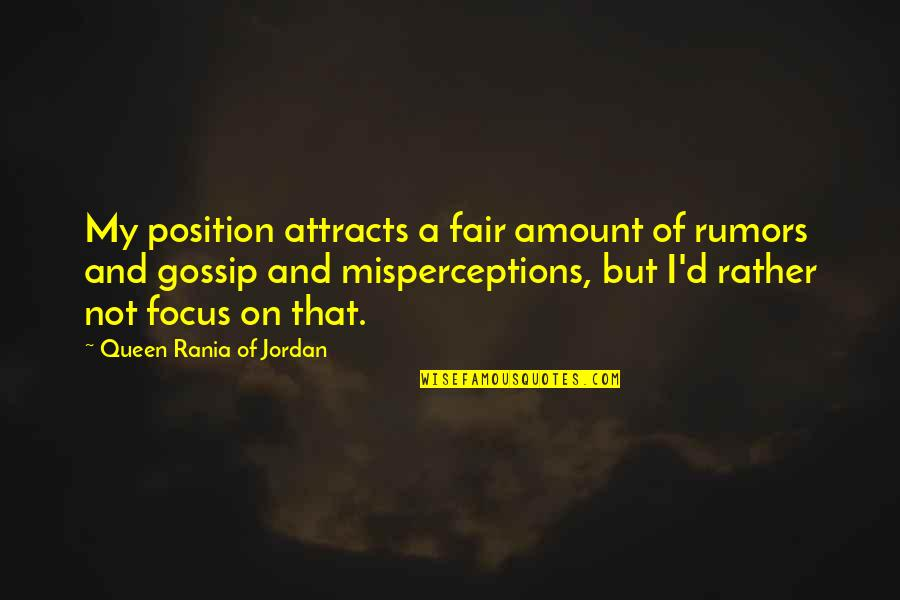 Rumor Quotes By Queen Rania Of Jordan: My position attracts a fair amount of rumors