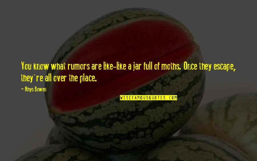 Rumor Quotes By Rhys Bowen: You know what rumors are like-like a jar