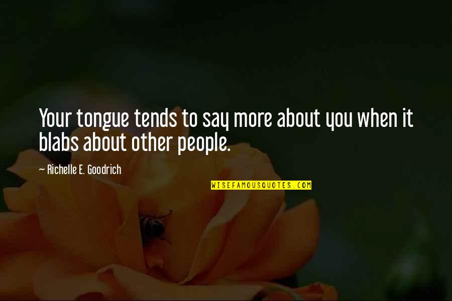 Rumor Quotes By Richelle E. Goodrich: Your tongue tends to say more about you