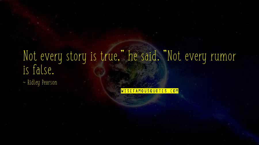 """Rumor Quotes By Ridley Pearson: Not every story is true,"""" he said. """"Not"""
