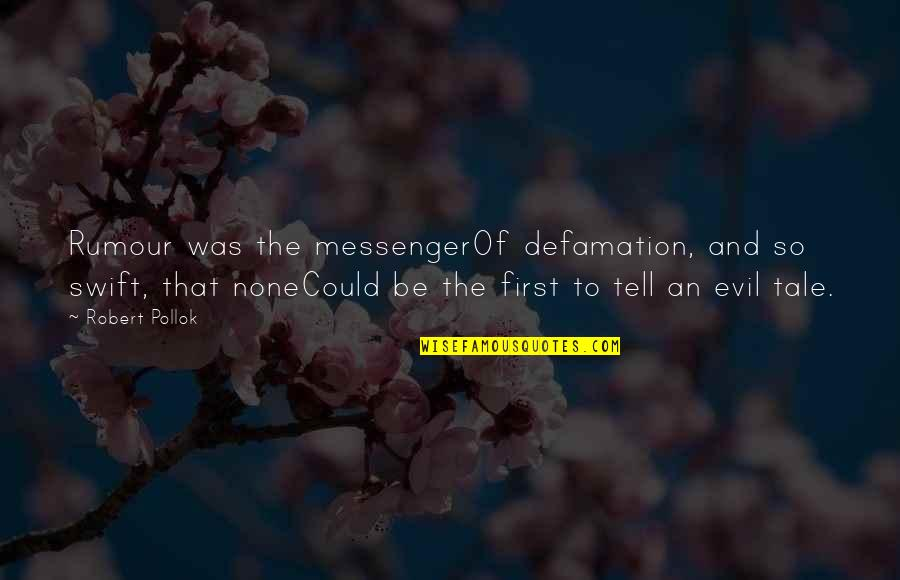 Rumor Quotes By Robert Pollok: Rumour was the messengerOf defamation, and so swift,