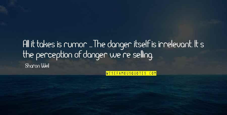 Rumor Quotes By Sharon Weil: All it takes is rumor ... The danger