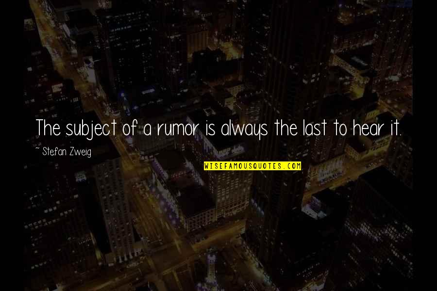 Rumor Quotes By Stefan Zweig: The subject of a rumor is always the