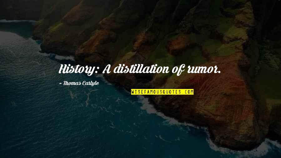 Rumor Quotes By Thomas Carlyle: History: A distillation of rumor.