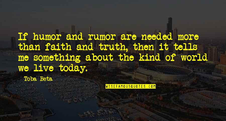 Rumor Quotes By Toba Beta: If humor and rumor are needed more than