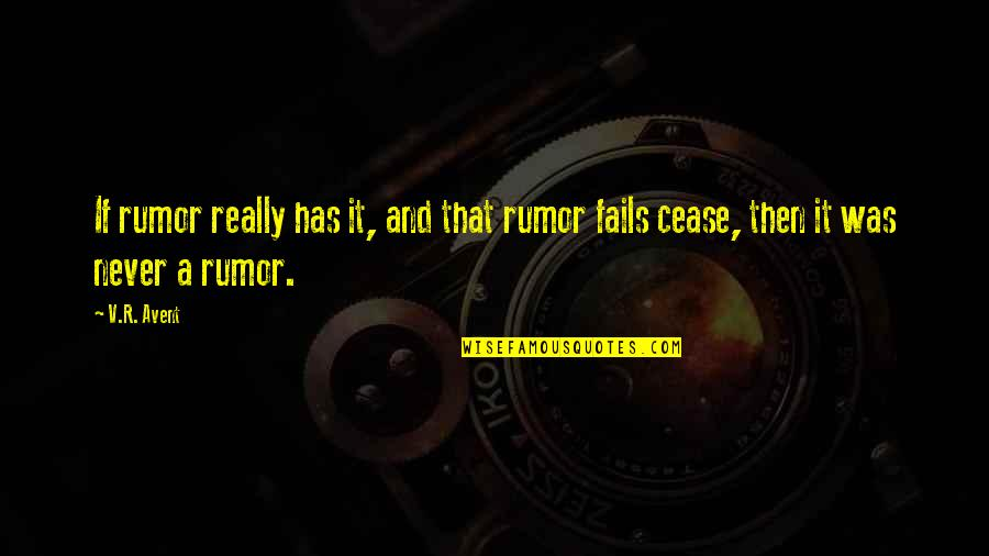 Rumor Quotes By V.R. Avent: If rumor really has it, and that rumor