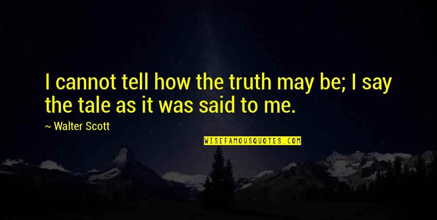 Rumor Quotes By Walter Scott: I cannot tell how the truth may be;