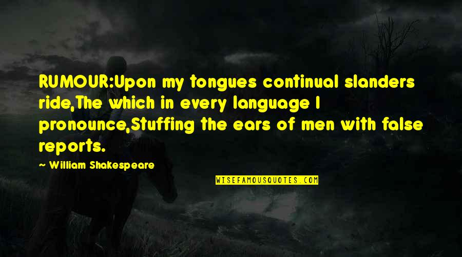 Rumor Quotes By William Shakespeare: RUMOUR:Upon my tongues continual slanders ride,The which in